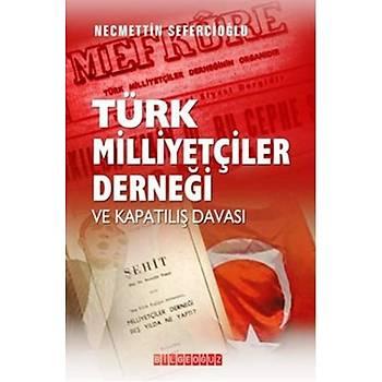 Türk Milliyetçileri Derneði ve Kapatýlýþ Davasý - Necmettin Sefercioðlu - Bilgeoðuz Yayýnlarý