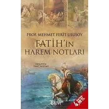 Truva Yayýnlarý - Fatih'in Harem Notlarý - Mehmet Ferit Ulusoy