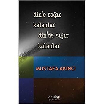 Dine Saðýr Kalanlar Dinde Sýðýr Kalanlar - Mustafa Akýncý
