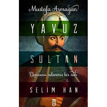 Yavuz Sultan Selim Han - Mustafa Armaðan - Timaþ Yayýnlarý