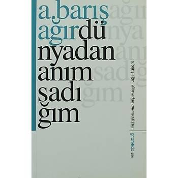 Dünyadan Anýmsadýðým - A. Barýþ Aðýr - Granada Kitap