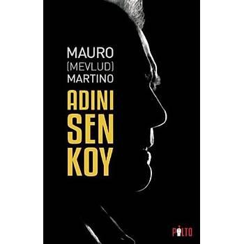 Adýný Sen Koy - Mauro Martino - Palto Yayýnevi