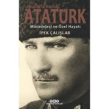Mustafa Kemal Atatürk - Mücadelesi ve Özel Hayatý -Ýpek Çalýþlar
