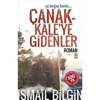 Çanakkale'ye Gidenler - Ýsmail Bilgin - Timaþ Yayýnlarý