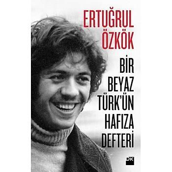 Bir Beyaz Türkün Hafýza Defteri - Ertuðrul Özkök