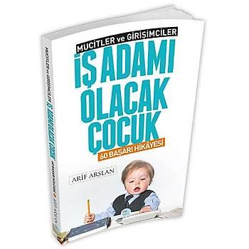 Maviçatý Yayýnlarý - Ýþ Adamý Olacak Çocuk - Arif Arslan