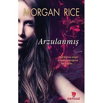 Arzulanmýþ - Morgan Rice - Sonsuz Kitap