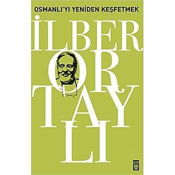 Osmanlý'yý Yeniden Keþfetmek - Ýlber Ortaylý - Timaþ Yayýnlarý