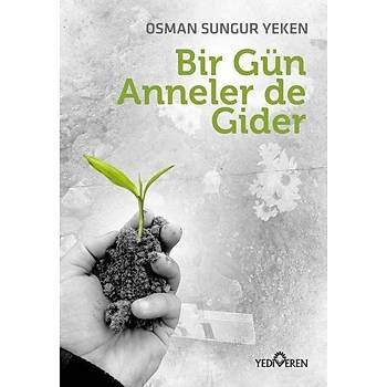 Bir Gün Anneler de Gider - Osman Sungur Yeken - Yediveren Yayýnlarý