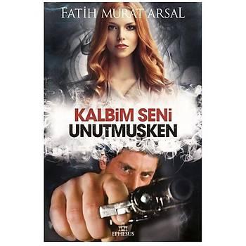 Kalbim Seni Unutmuþken (Ciltli)- Fatih Murat Arsal - Ephesus Yayýnlarý
