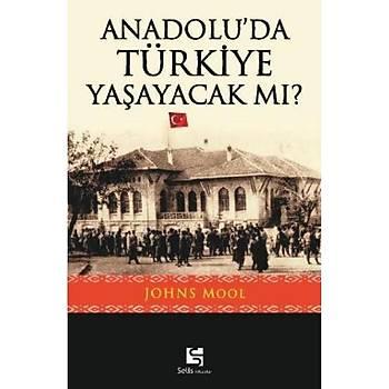 Anadoluda Türkiye Yaþayacak mý? Johns Mool - Selis Kitaplar