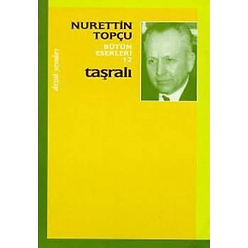Taþralý Bütün Eserleri 12 - Nurettin Topçu - Dergah Yayýnlarý