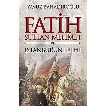 Fatih Sultan Mehmet ve Ýstanbul'un Fethi Yavuz Bahadýroðlu
