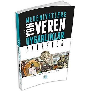 Medeniyete Yön Veren Uygarlýklar: AZTEKLER - Ahmet Seyrek