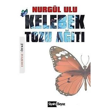 Kelebek Tozu Aðýtý - Nurgül Ulu - Siyah Beyaz Yayýnlarý