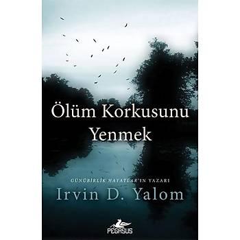 Ölüm Korkusunu Yenmek - Irvin D. Yalom, Robert Berger - Pegasus