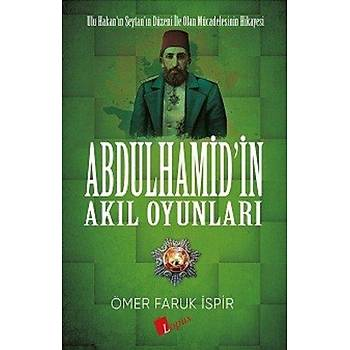 Abdulhamid'in Akýl Oyunlarý - Ömer Faruk Ýspir - Lopus Yayýnlarý
