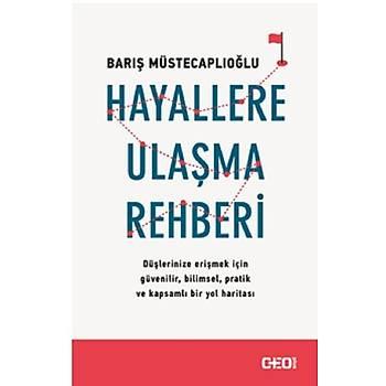 Hayallere Ulaþma Rehberi - Barýþ Müstecaplýoðlu - CEO Plus