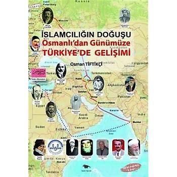 Ýslamcýlýðýn Doðuþu : Osmanlý'dan Günümüze Türkiye'de Geliþimi - Osman Tiftikçi
