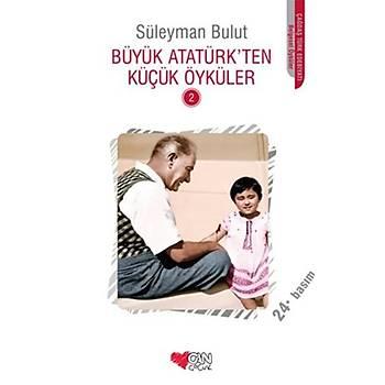 Büyük Atatürk'ten Küçük Öyküler - 2 - Derleme - Can Çocuk Yayýnlarý