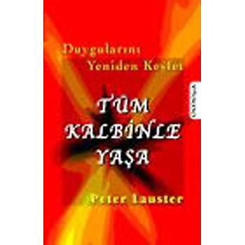 Tüm Kalbinle Yaþa (Duygularýný Yeniden Keþfet) - Peter Lauster - Omega Yayýnlarý