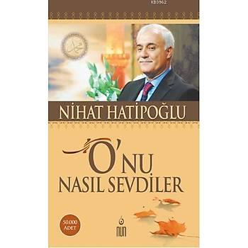 O'nu Nasýl Sevdiler - Nihat Hatipoðlu- Nun Yayýncýlýk