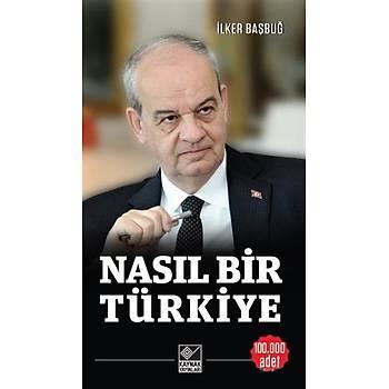 Nasýl Bir Türkiye - Ýlker Baþbuð - Kaynak Yayýnlarý