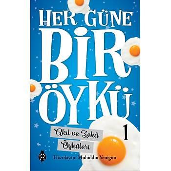 HER GÜNE BÝR ÖYKÜ - 1 / Akýl ve Zekâ Öyküleri / Muhiddin Yenigün