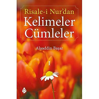 Risale-i Nur'dan Kelimeler Cümleler - I - Alaaddin Baþar