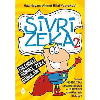 Sivri Zeka 2 - Eðlenceli Görsel Zeka Sorularý / Ahmet Bilal Yaprakdal