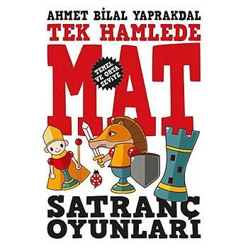 Satranç Oyunlarý - Tek Hamlede Mat / Ahmet Bilal Yaprakdal