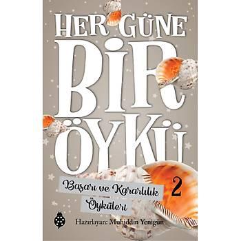 HER GÜNE BÝR ÖYKÜ - 2 / Baþarý ve Kararlýlýk Öyküleri