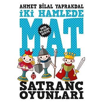 Satranç Oyunlarý - Ýki Hamlede Mat / Ahmet Bilal Yaprakdal