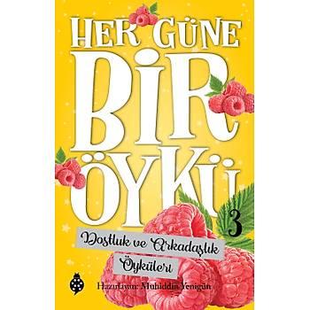 HER GÜNE BÝR ÖYKÜ - 3 / Dostluk ve Arkadaþlýk Öyküleri / Muhiddin Yenigün