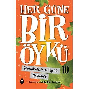 HER GÜNE BÝR ÖYKÜ - 10 / Fedakârlýk ve Ýyilik Öyküleri / Muhiddin Yenigün