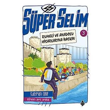 Süper Selim - 3 / Rumeli ve Anadolu Hisarlarýna Baskýn