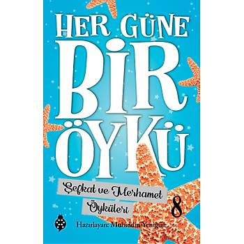 HER GÜNE BÝR ÖYKÜ - 8 / Þefkat ve Merhamet Öyküleri / Muhiddin Yenigün