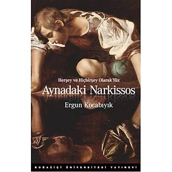 Aynadaki Narkissos Herþey ve Hiçbirþey Olarak Yüz