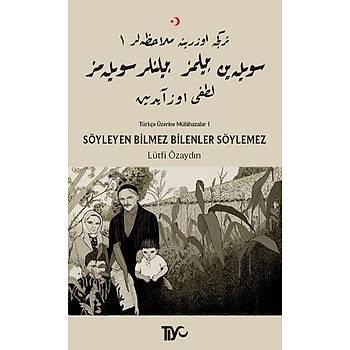 Söyleyen Bilmez Bilenler Söylemez Türkçe Üzerine Mülahazalar 1