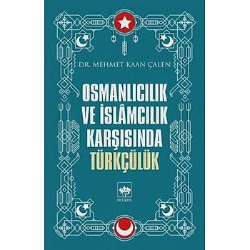 Osmanlýcýlýk ve Ýslamcýlýk Karþýsýnda Türkçülük