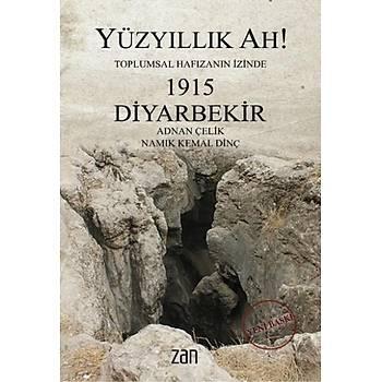 Yüzyýllýk Ah 1915 Diyarbekir Adnan Çelik-Namýk Kemal Dinç  Zan Vakfý Yayýnlarý