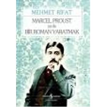 Marcel Proust ya da Bir Roman Yaratmak Mehmet Rifat Ýþ Bankasý Kültür Yayýnlarý