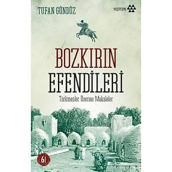 Bozkýrýn Efendileri (Türkmenler Üzerine Makaleler) Tufan Gündüz Yeditepe Yayýnevi