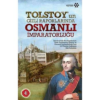 Tolstoy'un Gizli Raporlarýnda Osmanlý Ýmparatorluðu Pyotr Andreyeviç Tolstoy Yeditepe Yayýnevi