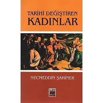 Tarihi Deðiþtiren Kadýnlar Necmeddin Þahiner Elips Kitap