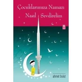 Çocuklarýmýza Namazý Nasýl Sevdirelim-Çocuðumla Sevgi Secdesi (2 Kitap Birarada) Ahmet Bulut Timaþ Yayýnlarý