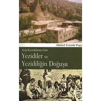 Arap Kaynaklarýna Göre Yezidiler ve Yezidiliðin Doðuþu Ahmed Teymür Paþa Ataç Yayýnlarý