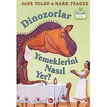 Dinozorlar Yemeklerini Nasýl Yer Jane Yolen Beyaz Balina Yayýnlarý