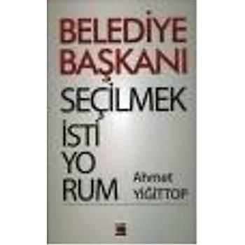 Belediye Baþkaný Seçilmek Ýstiyorum Ahmet Yiðittop Elips Kitap