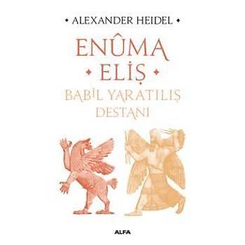 Enuma Eliþ-Babil Yaratýlýþ Destaný Alexander Heidel Alfa Yayýnlarý